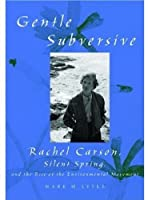 Gentle Subversive: Rachel Carson, Silent Spring, and the Rise of the Environmental Movement: Rachel Carson and the Rise of the Environmental Movement (New Narratives in American History)