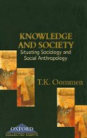Knowledge and Society: Situating Sociology and Social Anthropology (Oxford Collected Essays)