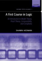 A First Course in Logic: An Introduction to Model Theory, Proof Theory, Computability, and Complexity (OXFORD TEXTS IN LOGIC)
