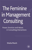 The Feminine in Management Consulting: Power, Emotion and Values in Consulting Interactions