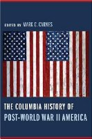 Columbia History of Post-World War II America (Columbia Guides to American History and Cultures)