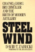 Steel Wind: Colonel Georg Bruchmuller and the Birth of Modern Artillery (Military Profession)