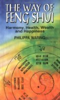 The Way of Feng Shui: Harmony, Health, Wealth and Happiness