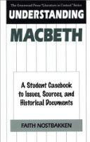 "Understanding ""Macbeth"": A Student Casebook to Issues, Sources and Historical Documents (Greenwood Press Literature in Context)"