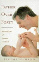 Father Over Forty: Becoming an Older Father