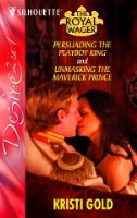 Persuading the Playboy King: AND Unmasking the Maverick Prince (Silhouette Desire)