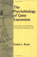 The Psychobiology of Gene Expression: Neuroscience and Neurogenesis in Hypnosis and the Healing Arts