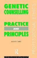 Genetic Counselling: Practice and Principles (Professional Ethics)