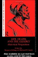 Life, Death and the Elderly: Historical Perspectives (Routledge Studies in the Social History of Medicine)
