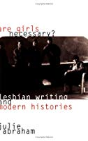 Are Girls Necessary?: Lesbian Writing and Modern Histories: Lesbian Writings and Modern Histories