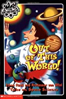 Out of This World!: Ethan Flask and Professor Von Offel Take on Space Science (Mad Science)