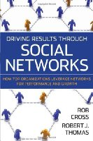 Driving Results Through Social Networks: How Top Organizations Leverage Networks for Performance and Growth (J-B US non-Franchise Leadership)