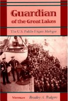 "Guardian of the Great Lakes: The U.S.Paddle Frigate ""Michigan"": The U.S.Paddle Frigate ""Michigan"""