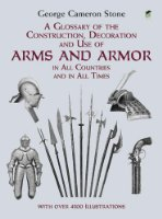 A Glossary of the Construction, Decoration, and Use of Arms and Armor in All Countries and in All Times: Together with Some Closely Related Subjects (Dover Military History, Weapons, Armor)