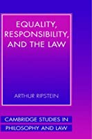 Equality, Responsibility, and the Law (Cambridge Studies in Philosophy and Law)