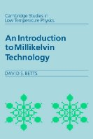 An Introduction to Millikelvin Technology: 1 (Cambridge Studies in Low Temperature Physics)