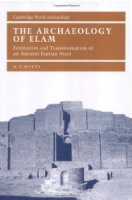 The Archaeology of Elam: Formation and Transformation of an Ancient Iranian State (Cambridge World Archaeology)