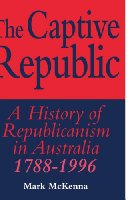 The Captive Republic: A History of Republicanism in Australia 1788-1996 (Studies in Australian History)