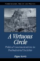 A Virtuous Circle: Political Communications in Postindustrial Societies (Communication, Society and Politics)