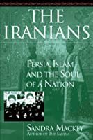 The Iranians: Persia, Islam, and the Soul of a Nation