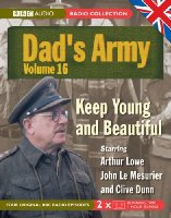 Dad's Army, Vol. 16: Keep Young and Beautiful (BBC Radio Collection): Pt. 16