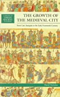 The Growth of the Medieval City: From Late Antiquity to the Early Fourteenth Century (A History of Urban Society in Europe)