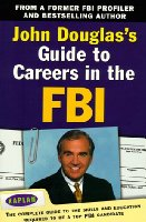A Guide to Careers in the FBI (Kaplan John Douglas's Guide to Careers in the FBI)
