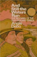 And Still the Waters Run: The Betrayal of the Five Civilized Tribes (Princeton Paperbacks)