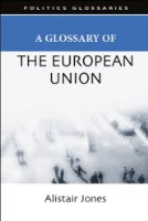 A Glossary of the European Union (Politics Glossaries)