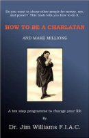 How to be a Charlatan and Make Millions