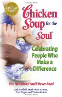 Chicken Soup for the Soul Celebrating People Who Make a Difference: The Headlines You'll Never Read (Chicken Soup for the Soul (Paperback Health Communications))