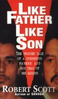 Like Father Like Son: The Twisted Tale of a Murderous Father and Son Team of Sex Sadists