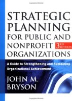 Strategic Planning for Public and Nonprofit Organizations: A Guide to Strengthening and Sustaining Organizational Achievement (Bryson on Strategic Planning)