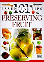 Preserving Fruit (101 Essential Tips)