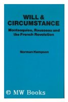 Will and Circumstance: Montesquieu, Rouseau and the French Revolution