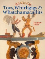 Whacky Toys, Whirligigs and Whatchamacallits