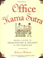 Office Kama Sutra: Being a Guide to Delectation and Delight in the Workplace