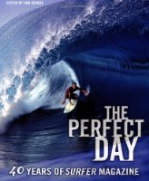 """The Perfect Day: 40 Years of """"Surfer Magazine"""": 40 Years of """"Surfer Magazine"""""""