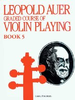 Leopold Auer Graded Course of Violin Playing Book 5: Medium Advanced Grade (The Higher Positions)