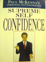 Paul McKenna's Personal Hypnotherapy: Supreme Self Confidence (Paul McKenna's personal therapy series)