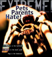 Extreme Science: Pets Parents Hate: Animal Life Cycles (Extreme!)
