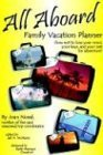 All Aboard Family Vacation Planner: How Not to Lose Your Mind, Your Keys, and Your Zest for Adventure