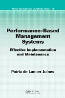 Performance-Based Management Systems: Effective Implementation and Maintenance (Public Administration and Public Policy)
