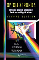 Optoelectronics: Infrared-Visable-Ultraviolet Devices and Applications, Second Edition (Optical Science and Engineering)