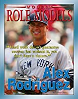 Alex Rodriguez (Modern Role Models) (Role Model Athletes)