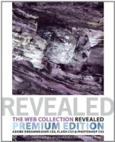The Web Collection Revealed Premium Edition: Adobe Dreamweaver CS3, Flash CS3 & Photoshop CS3: Adobe Dreamweaver CS3, Flash CS3 and Photoshop CS3 (Revealed (Thomson))