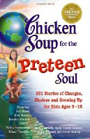 Chicken Soup for the Preteen Soul: 101 Stories of Changes, Choices and Growing Up (Chicken Soup for the Soul (Paperback Health Communications))