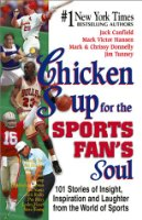 Chicken Soup for the Sports Fan's Soul: Stories of Insight, Inspiration and Laughter in the World of Sport (Chicken Soup for the Soul (Hardcover Health Communications))