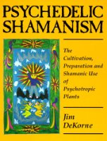 Psychedelic Shamanism: Cultivation, Preparation and Shamanic Use of Psychotropic Plants