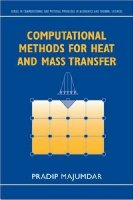 Computational Methods for Heat and Mass Transfer (Series in Computational and Physical Processes in Mechanics)